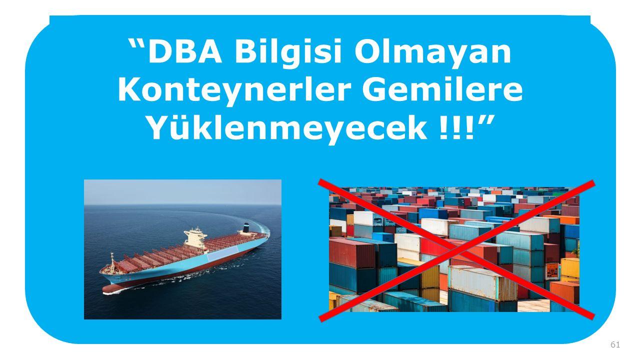DBA Bilgisi Olmayan Konteynerler Gemilere Yüklenmeyecek !!!