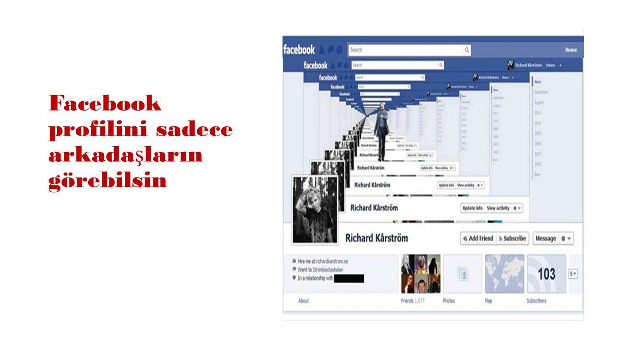 Facebook profilini sadece arkadaşların görebilsin