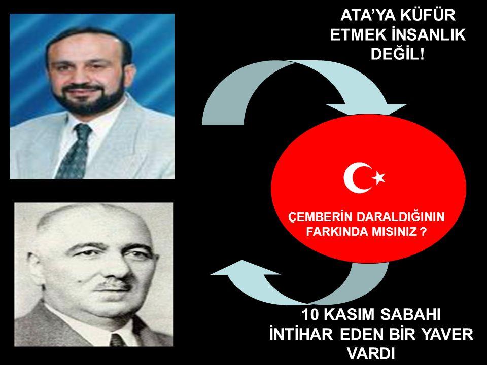 ATA'YA KÜFÜR ETMEK İNSANLIK DEĞİL!