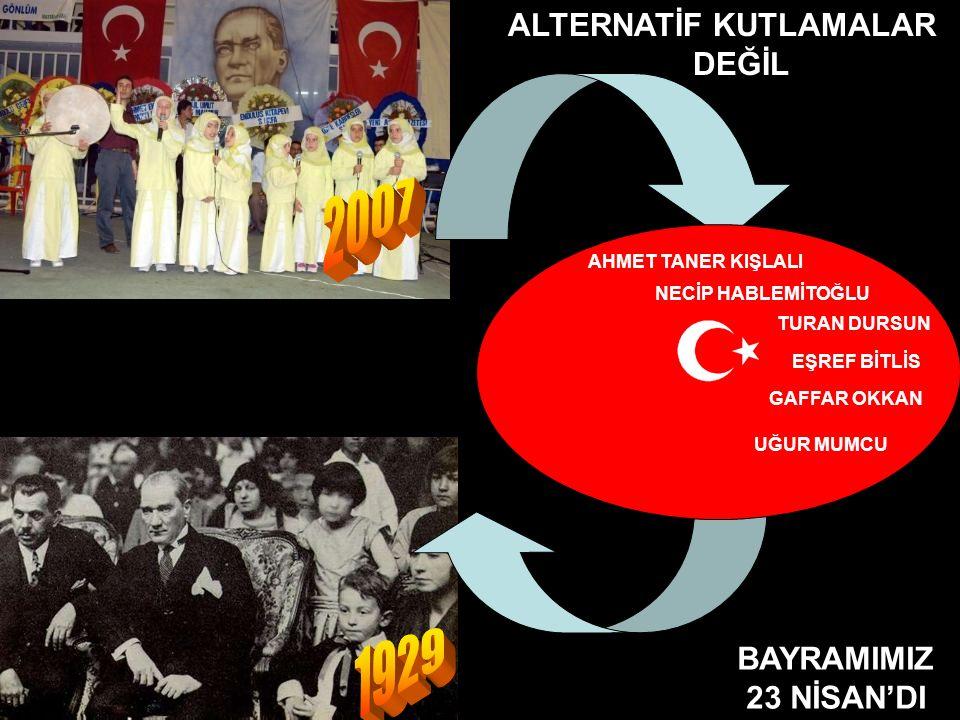 2007 1929 ALTERNATİF KUTLAMALAR DEĞİL BAYRAMIMIZ 23 NİSAN'DI
