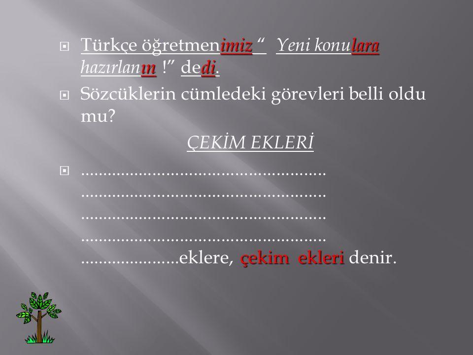 Türkçe öğretmenimiz Yeni konulara hazırlanın ! dedi.