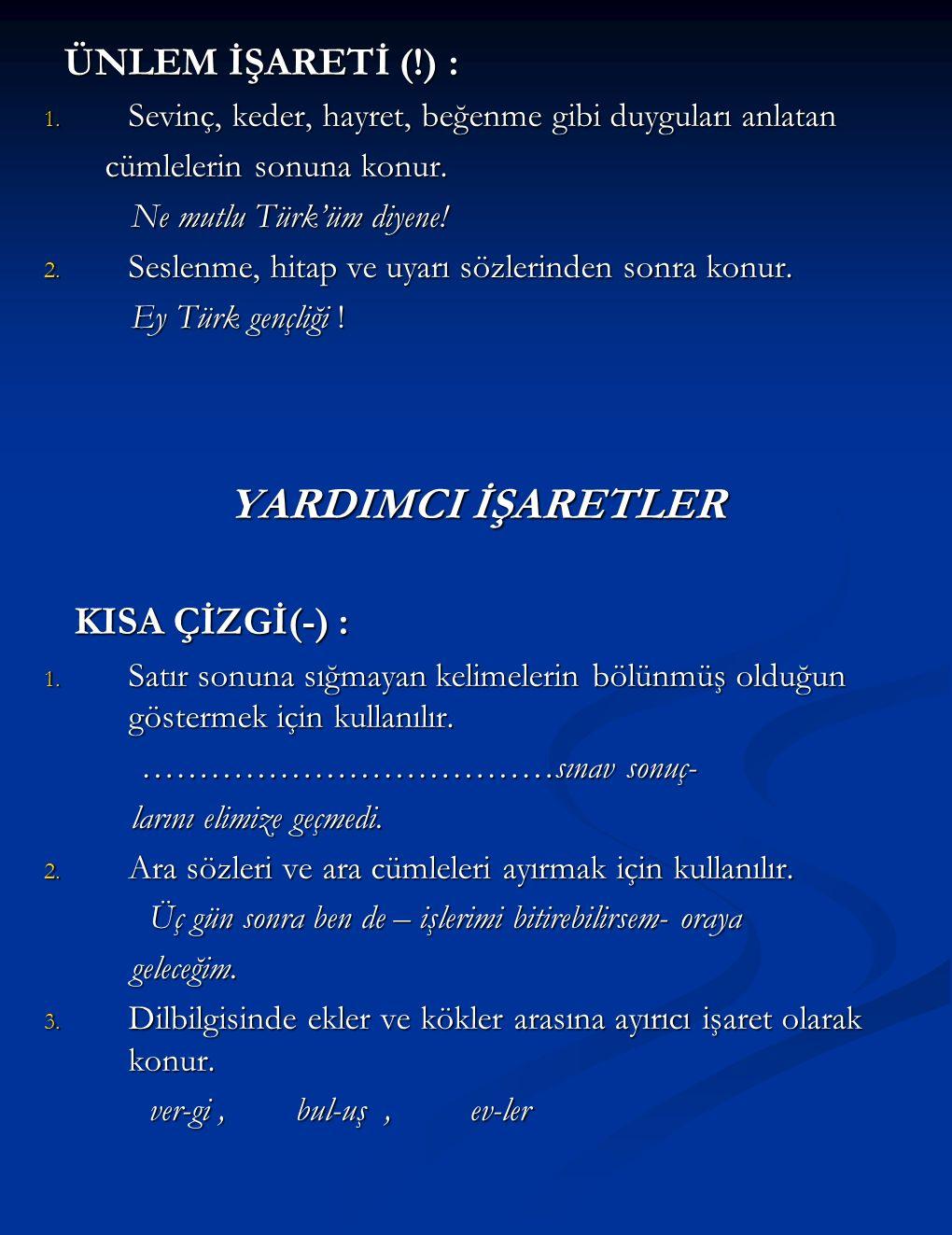 YARDIMCI İŞARETLER ÜNLEM İŞARETİ (!) : KISA ÇİZGİ(-) :