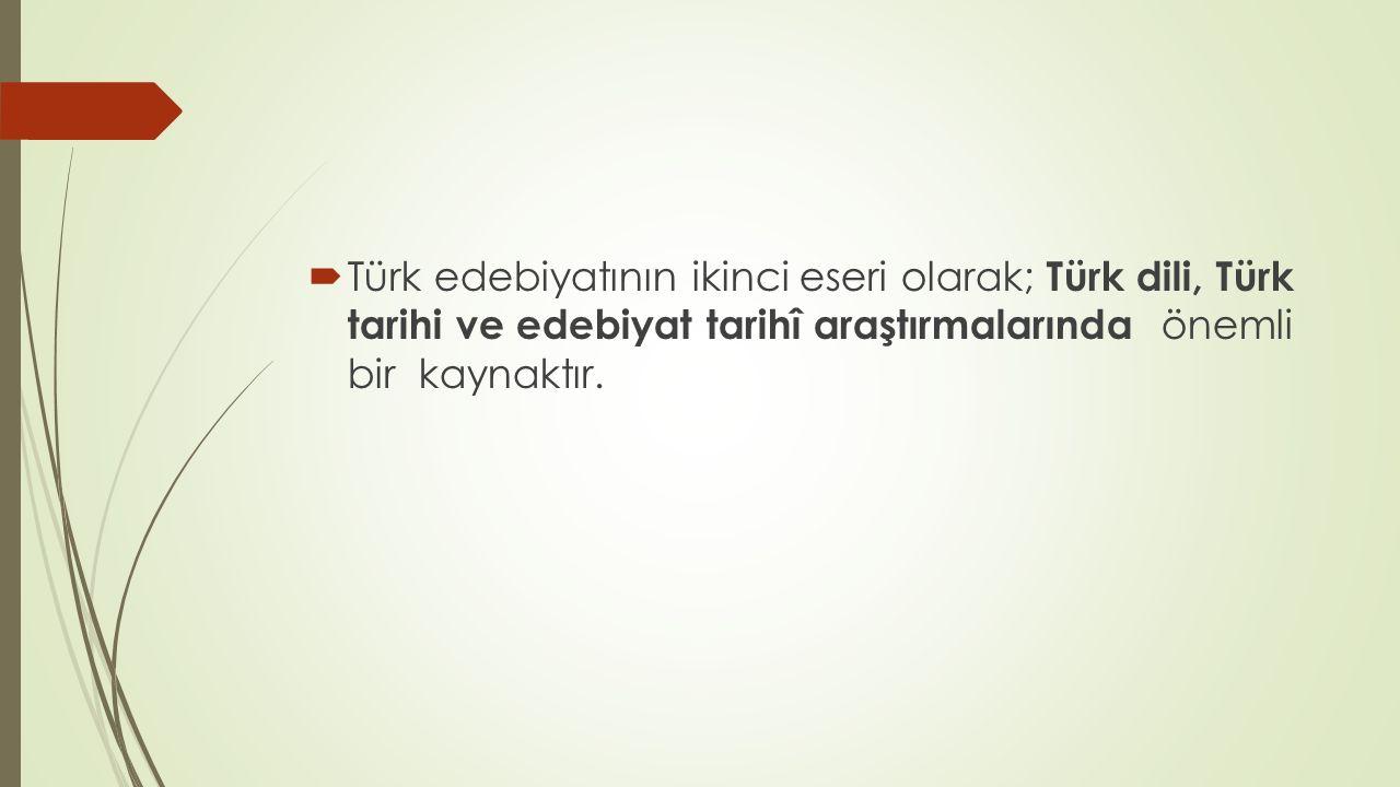 Türk edebiyatının ikinci eseri olarak; Türk dili, Türk tarihi ve edebiyat tarihî araştırmalarında önemli bir kaynaktır.