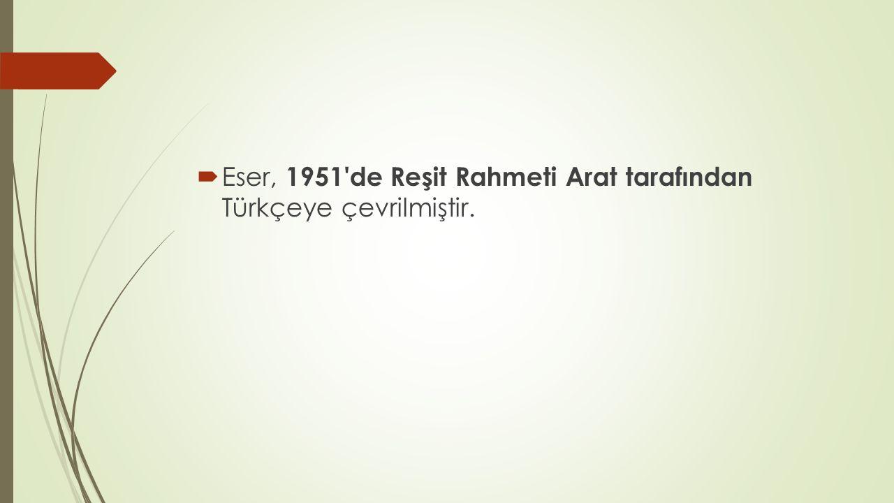 Eser, 1951 de Reşit Rahmeti Arat tarafından Türkçeye çevrilmiştir.