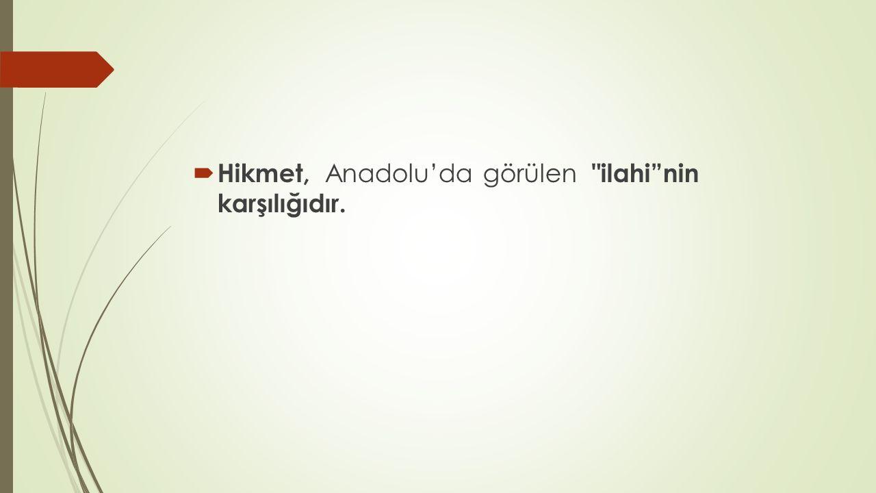 Hikmet, Anadolu'da görülen ilahi nin karşılığıdır.
