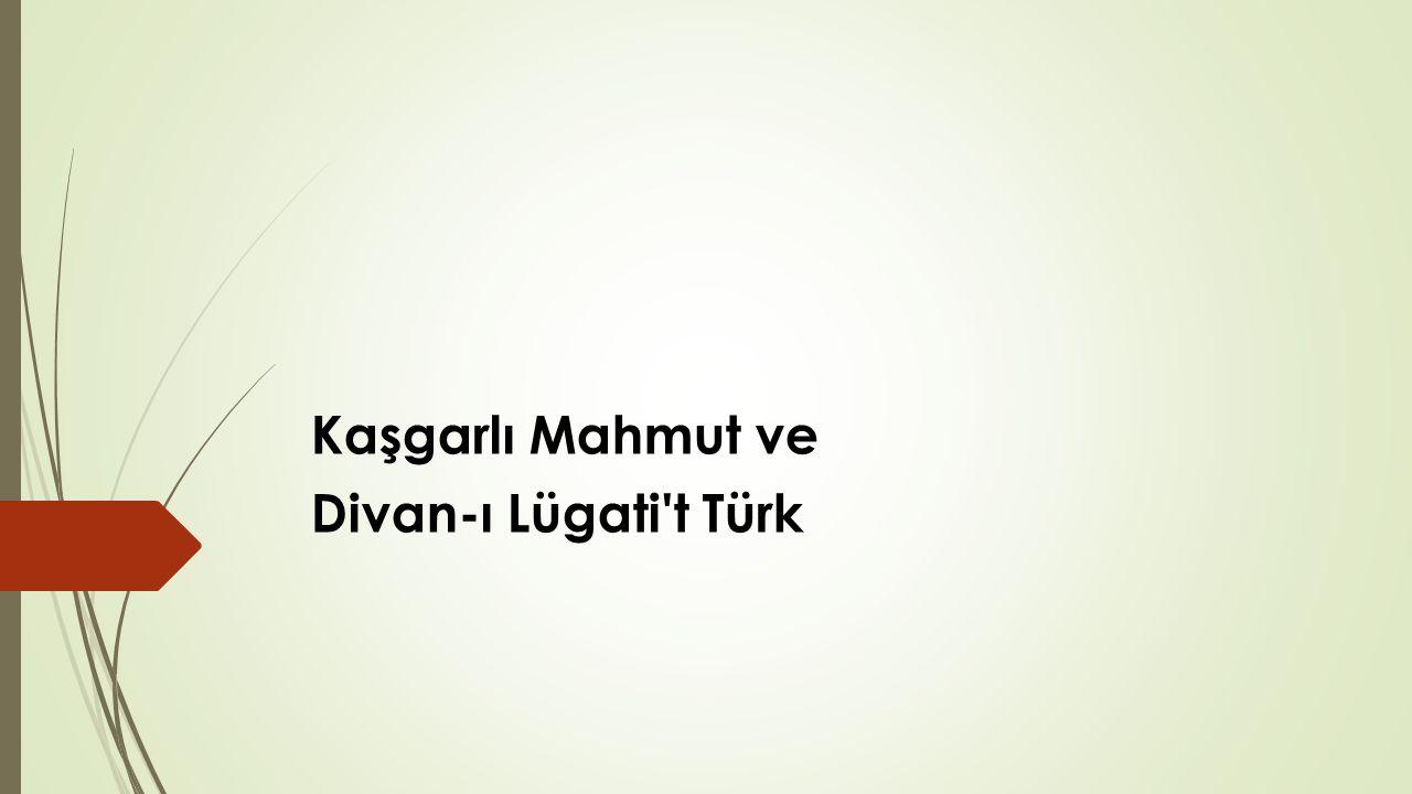 Kaşgarlı Mahmut ve Divan-ı Lügati t Türk