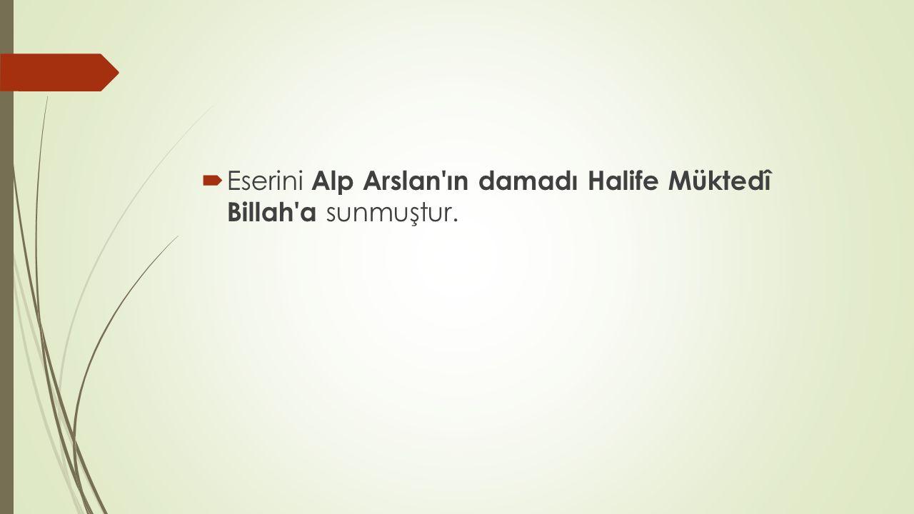 Eserini Alp Arslan ın damadı Halife Müktedî Billah a sunmuştur.
