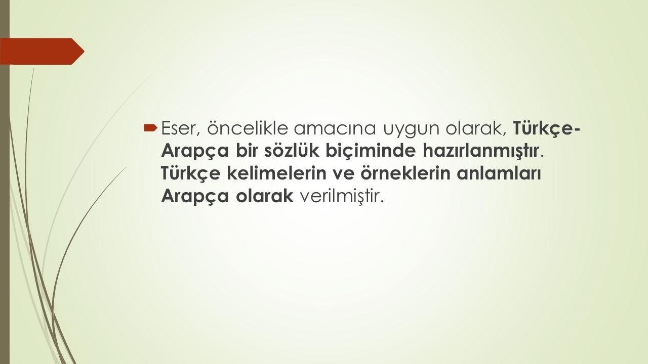 Eser, öncelikle amacına uygun olarak, Türkçe- Arapça bir sözlük biçiminde hazırlanmıştır.