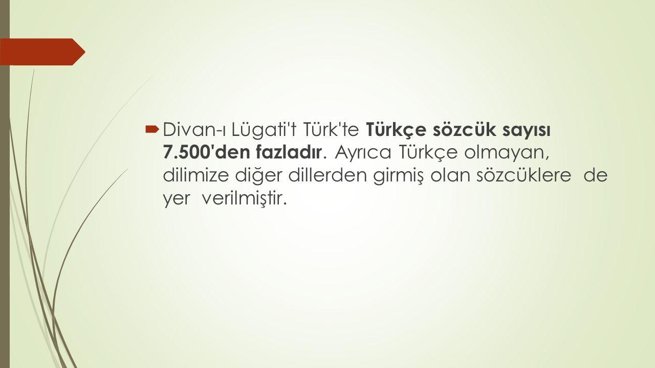 Divan-ı Lügati t Türk te Türkçe sözcük sayısı 7. 500 den fazladır