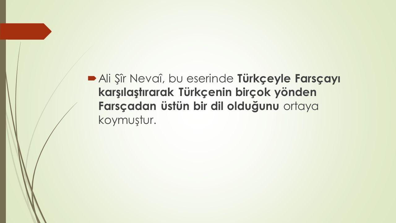 Ali Şîr Nevaî, bu eserinde Türkçeyle Farsçayı karşılaştırarak Türkçenin birçok yönden Farsçadan üstün bir dil olduğunu ortaya koymuştur.