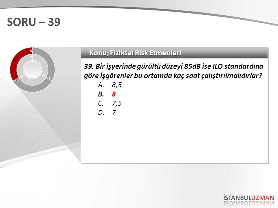 SORU – 39 Konu; Fiziksel Risk Etmenleri