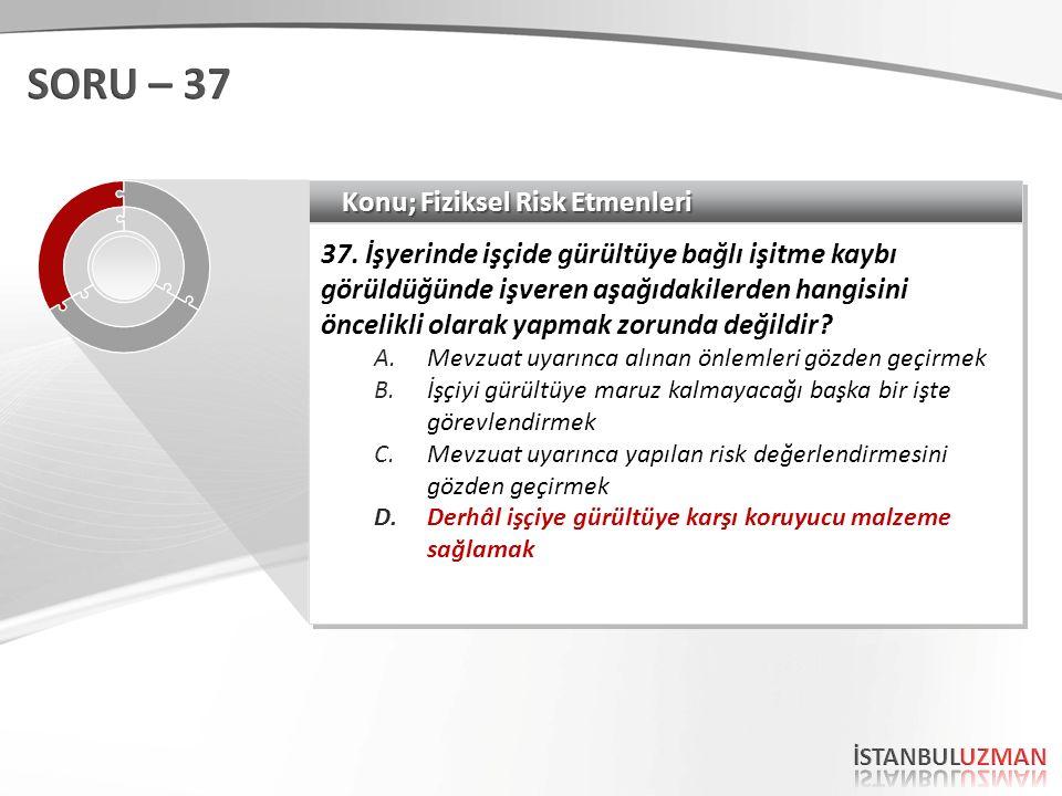 SORU – 37 Konu; Fiziksel Risk Etmenleri
