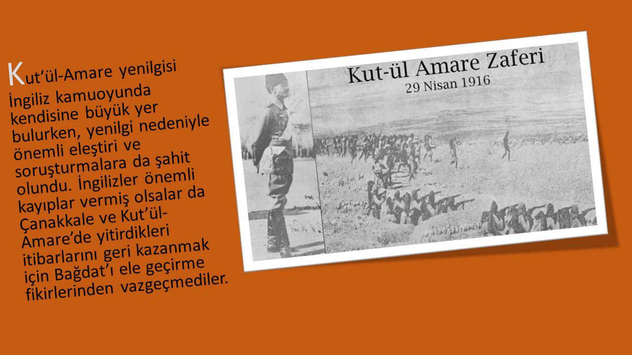 Kut'ül-Amare yenilgisi İngiliz kamuoyunda kendisine büyük yer bulurken, yenilgi nedeniyle önemli eleştiri ve soruşturmalara da şahit olundu.