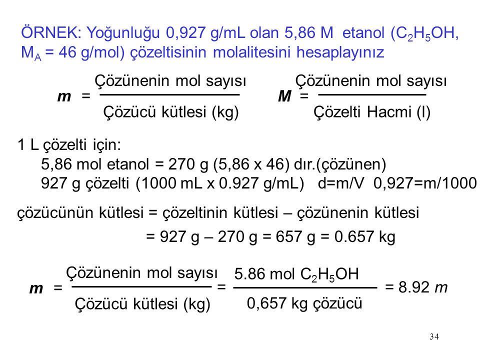 ÖRNEK: Yoğunluğu 0,927 g/mL olan 5,86 M etanol (C2H5OH, MA = 46 g/mol) çözeltisinin molalitesini hesaplayınız