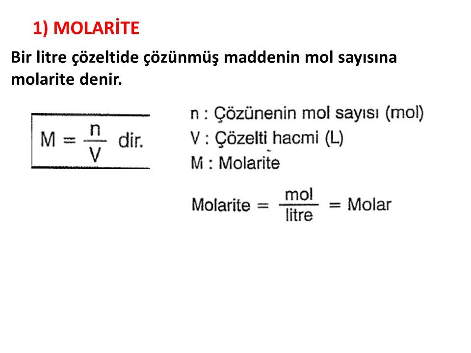 1) MOLARİTE Bir litre çözeltide çözünmüş maddenin mol sayısına