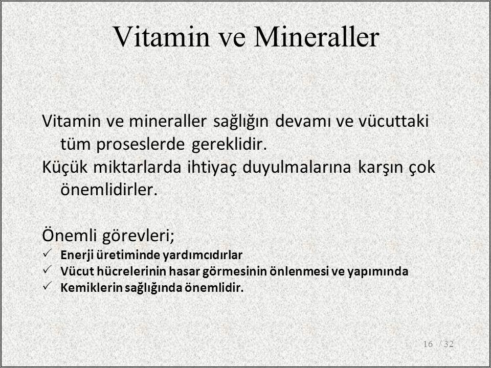 Vitamin ve Mineraller Vitamin ve mineraller sağlığın devamı ve vücuttaki tüm proseslerde gereklidir.