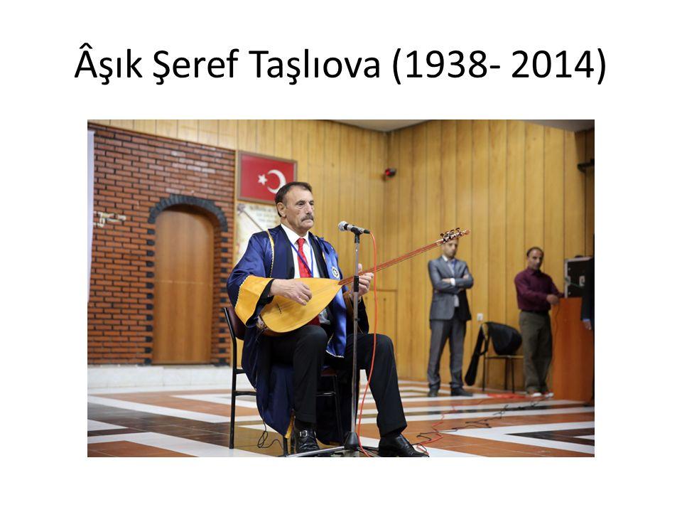 Âşık Şeref Taşlıova (1938- 2014)