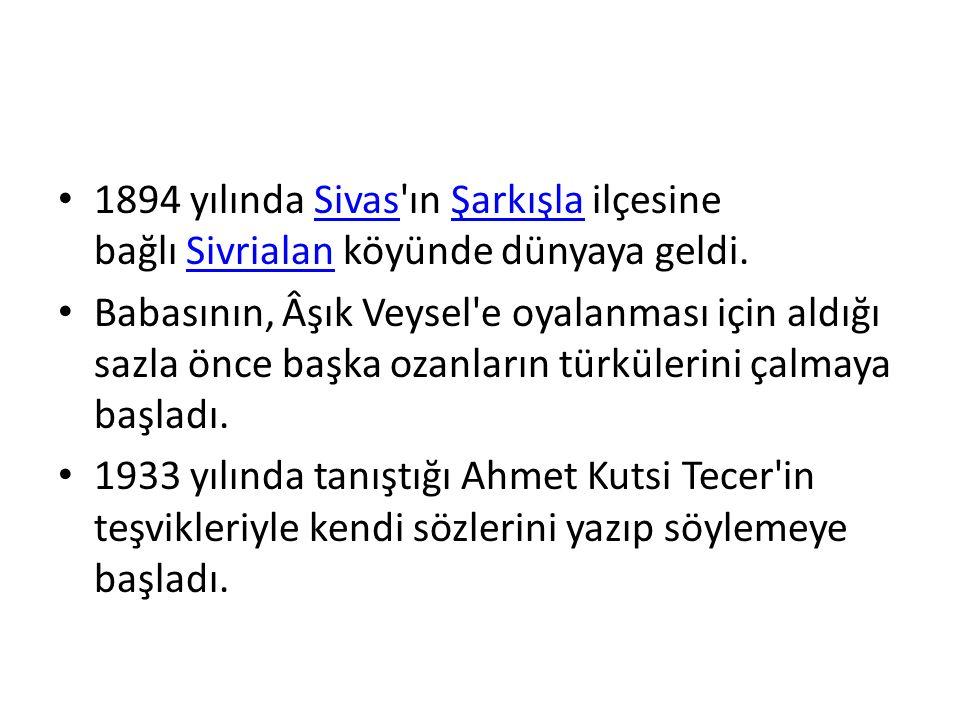 1894 yılında Sivas ın Şarkışla ilçesine bağlı Sivrialan köyünde dünyaya geldi.
