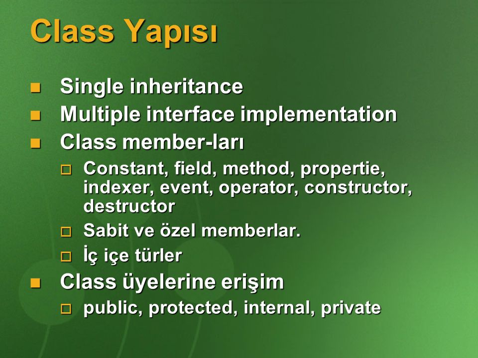 Class Yapısı Single inheritance Multiple interface implementation