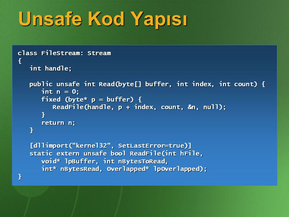 Unsafe Kod Yapısı class FileStream: Stream { int handle;