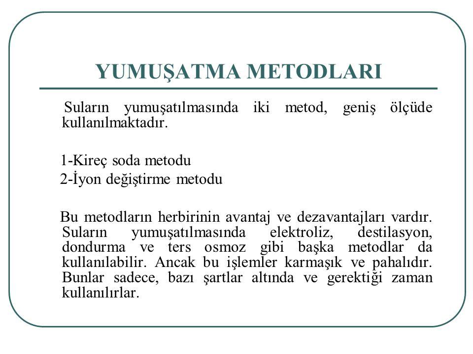 YUMUŞATMA METODLARI Suların yumuşatılmasında iki metod, geniş ölçüde kullanılmaktadır. 1-Kireç soda metodu.