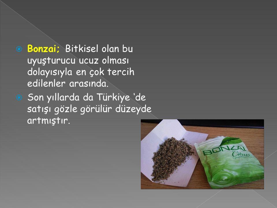 Bonzai; Bitkisel olan bu uyuşturucu ucuz olması dolayısıyla en çok tercih edilenler arasında.