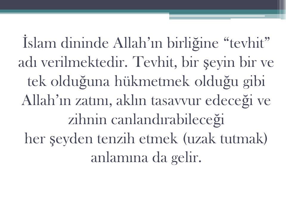 İslam dininde Allah'ın birliğine tevhit adı verilmektedir