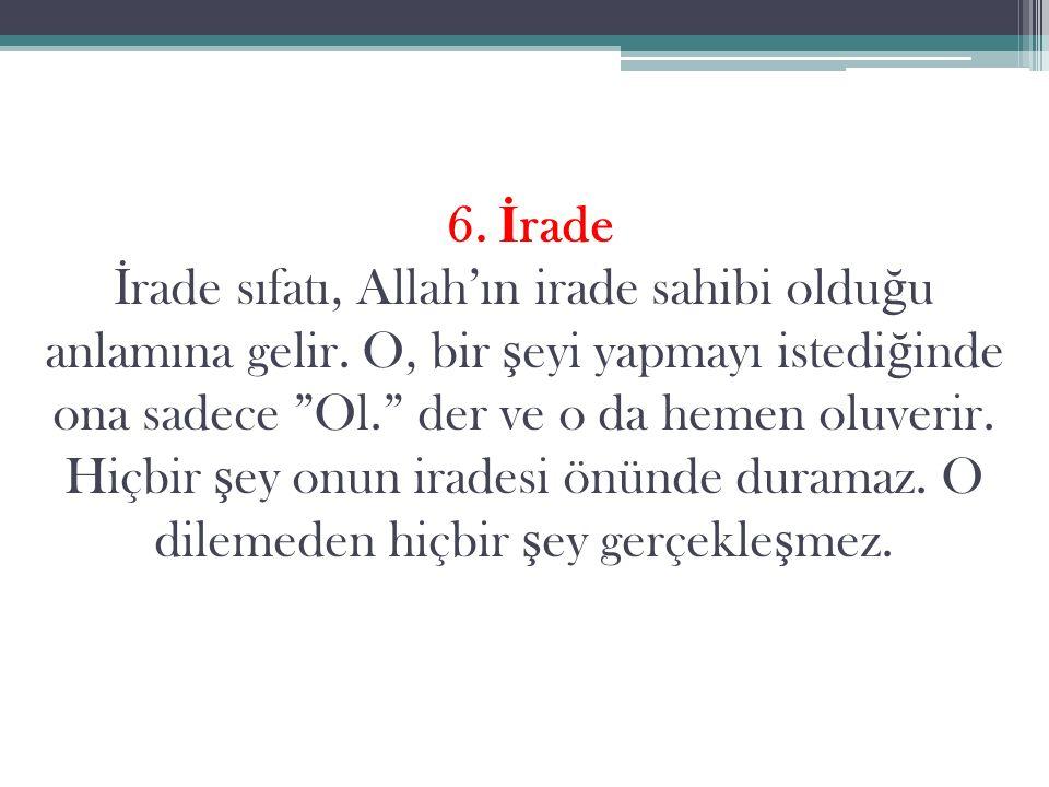 6. İrade İrade sıfatı, Allah'ın irade sahibi olduğu anlamına gelir