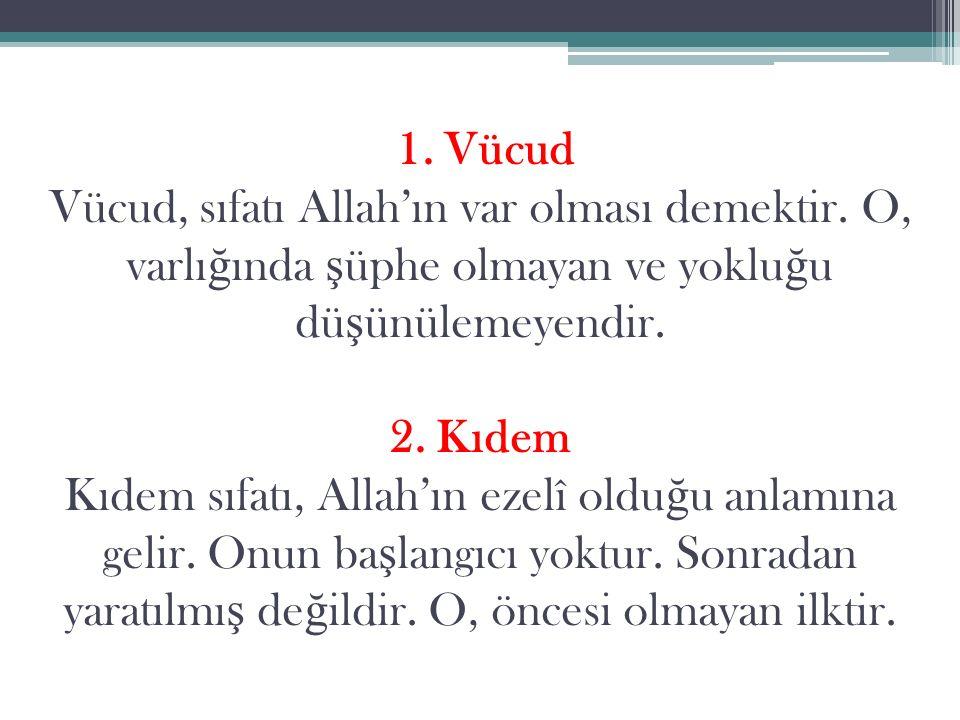 1. Vücud Vücud, sıfatı Allah'ın var olması demektir