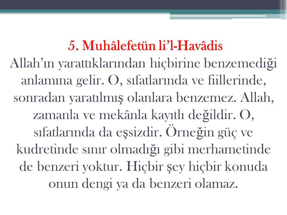 5. Muhâlefetün li'l-Havâdis Allah'ın yarattıklarından hiçbirine benzemediği anlamına gelir.