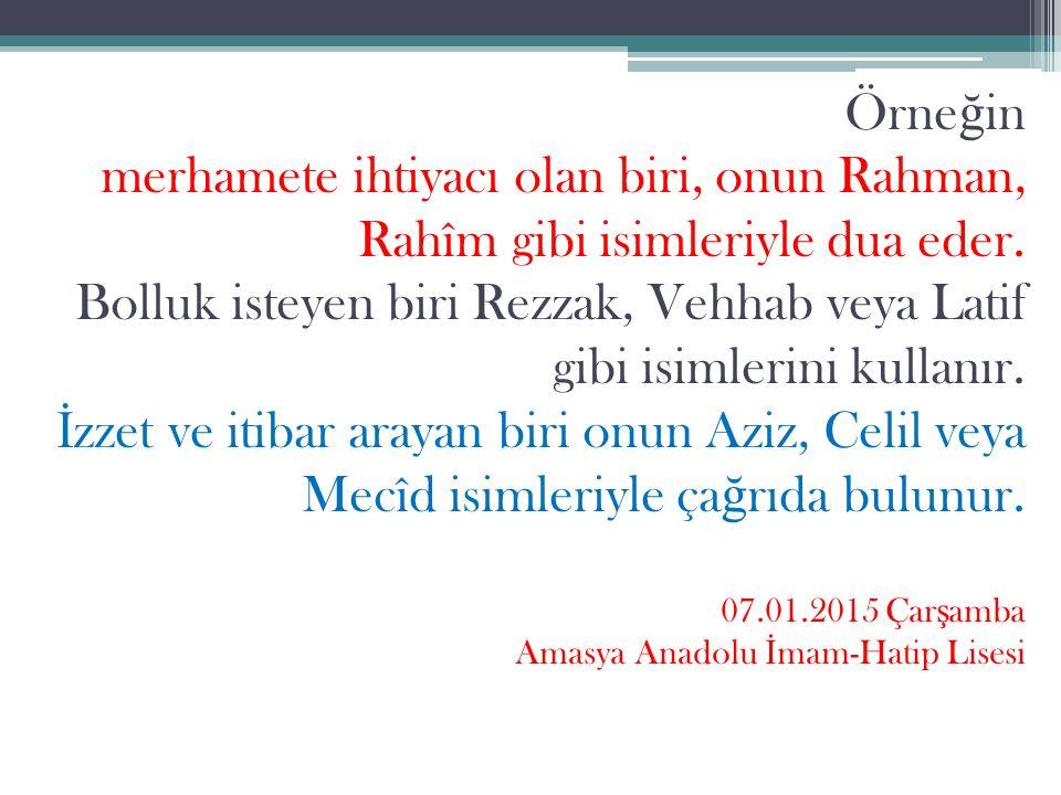 Örneğin merhamete ihtiyacı olan biri, onun Rahman, Rahîm gibi isimleriyle dua eder.