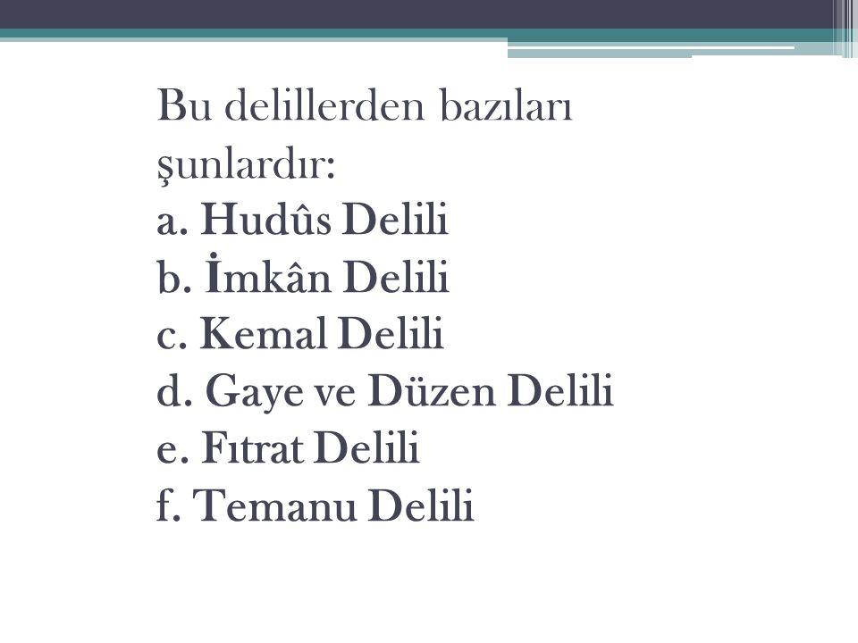 Bu delillerden bazıları şunlardır: a. Hudûs Delili b. İmkân Delili c