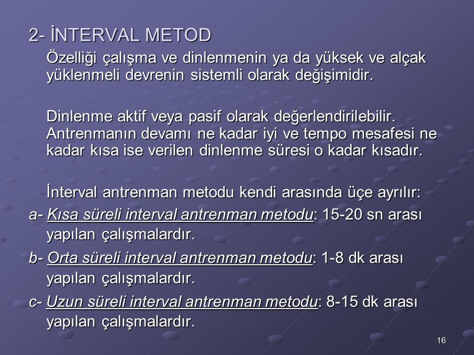 2- İNTERVAL METOD Özelliği çalışma ve dinlenmenin ya da yüksek ve alçak yüklenmeli devrenin sistemli olarak değişimidir.