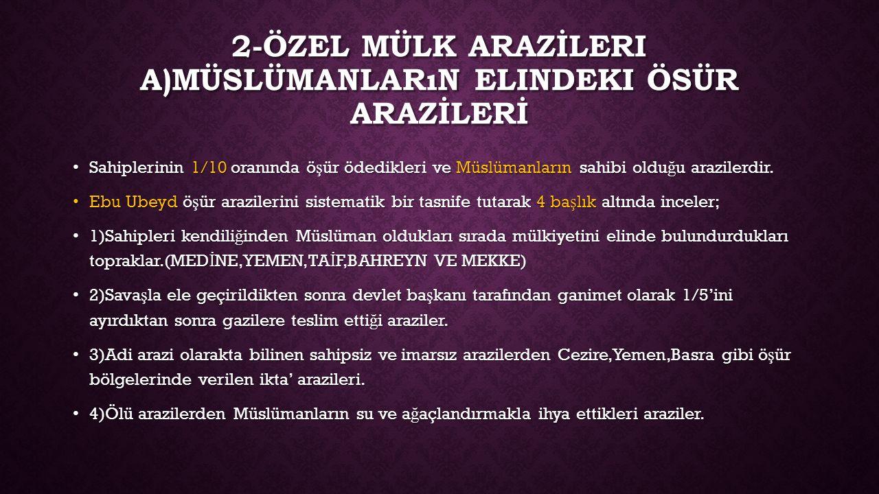 2-ÖZEL MÜLK ARAZİLEri A)Müslümanların elindeki ÖSÜR ARAZİLERİ