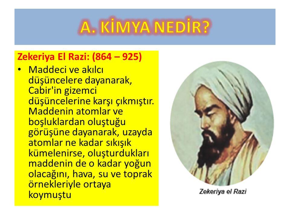 A. KİMYA NEDİR Zekeriya El Razi: (864 – 925)