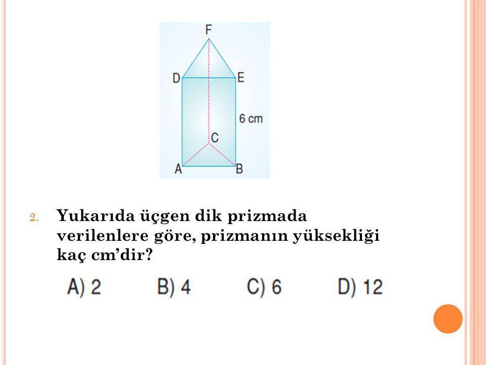 Yukarıda üçgen dik prizmada verilenlere göre, prizmanın yüksekliği kaç cm'dir