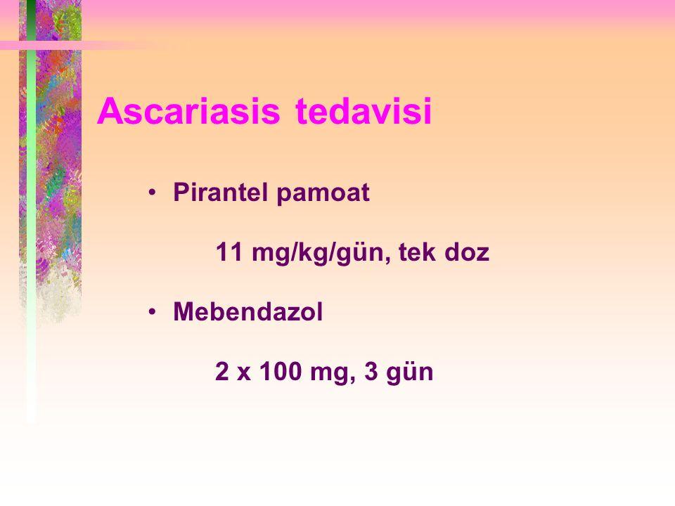 Ascariasis tedavisi Pirantel pamoat 11 mg/kg/gün, tek doz Mebendazol