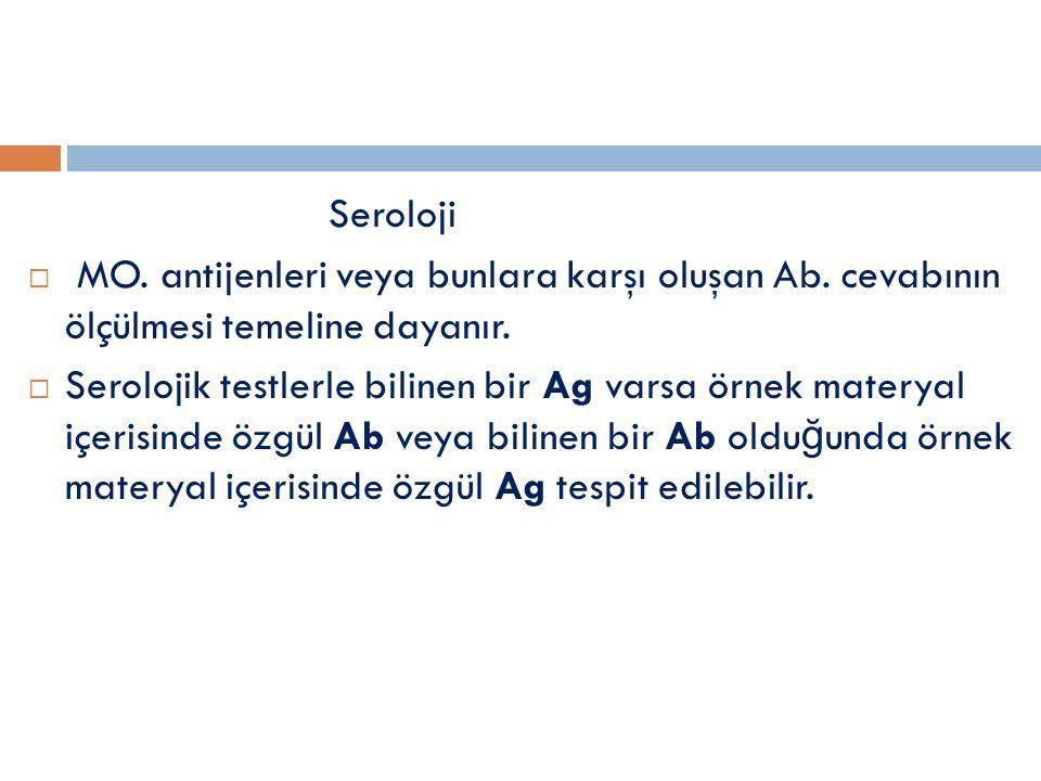 Seroloji MO. antijenleri veya bunlara karşı oluşan Ab. cevabının ölçülmesi temeline dayanır.