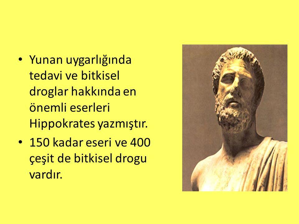 Yunan uygarlığında tedavi ve bitkisel droglar hakkında en önemli eserleri Hippokrates yazmıştır.
