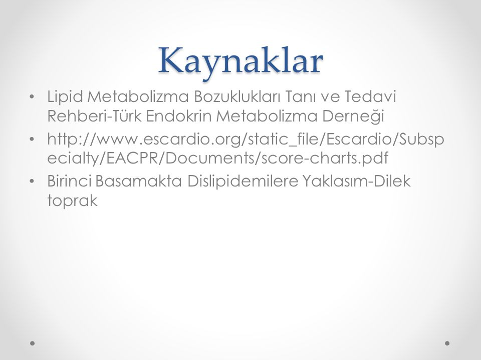 Kaynaklar Lipid Metabolizma Bozuklukları Tanı ve Tedavi Rehberi-Türk Endokrin Metabolizma Derneği.