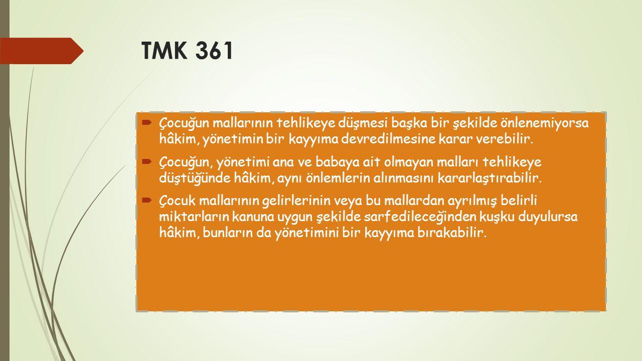 TMK 361 Çocuğun mallarının tehlikeye düşmesi başka bir şekilde önlenemiyorsa hâkim, yönetimin bir kayyıma devredilmesine karar verebilir.