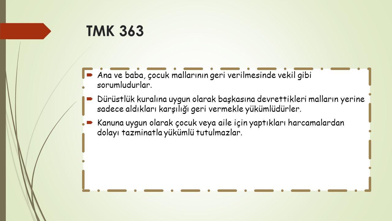 TMK 363 Ana ve baba, çocuk mallarının geri verilmesinde vekil gibi sorumludurlar.