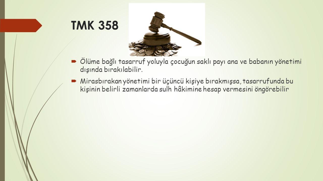 TMK 358 Ölüme bağlı tasarruf yoluyla çocuğun saklı payı ana ve babanın yönetimi dışında bırakılabilir.