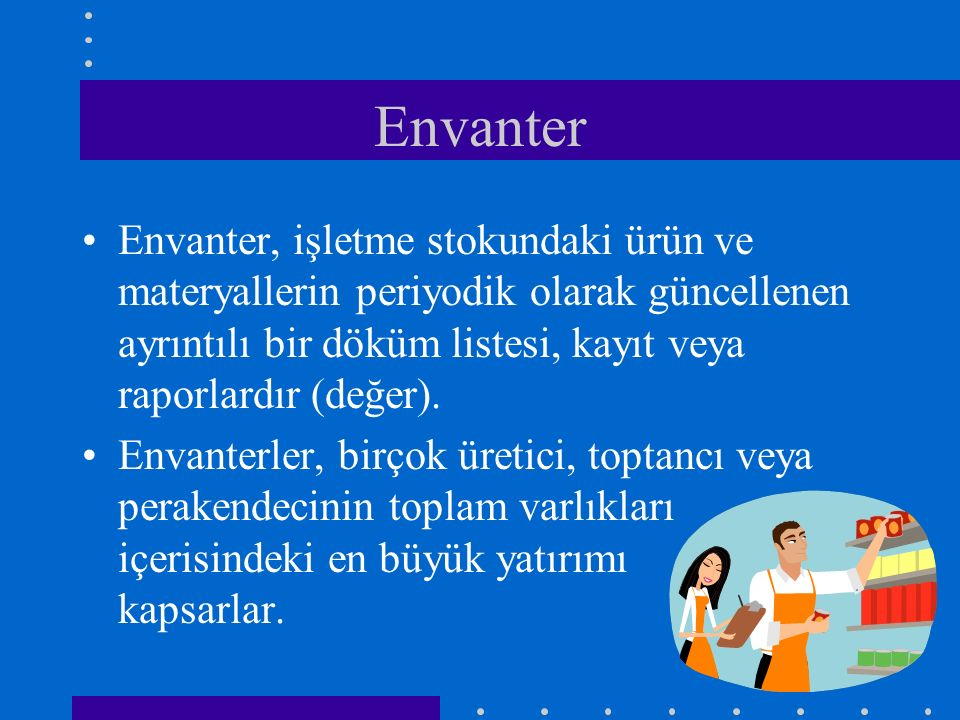Envanter Envanter, işletme stokundaki ürün ve materyallerin periyodik olarak güncellenen ayrıntılı bir döküm listesi, kayıt veya raporlardır (değer).
