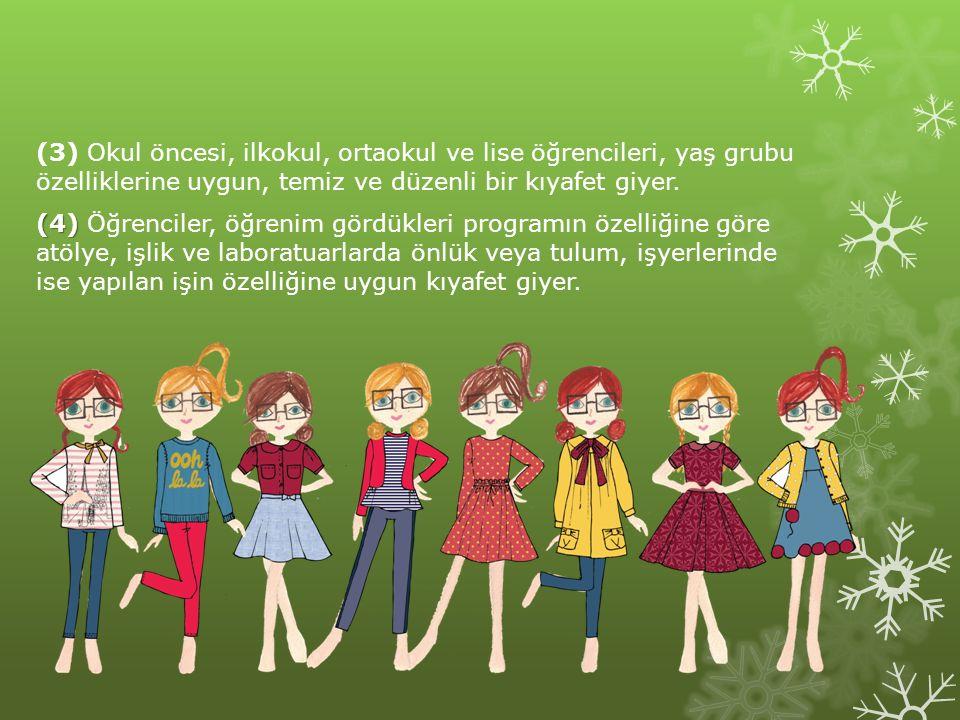 (3) Okul öncesi, ilkokul, ortaokul ve lise öğrencileri, yaş grubu özelliklerine uygun, temiz ve düzenli bir kıyafet giyer.