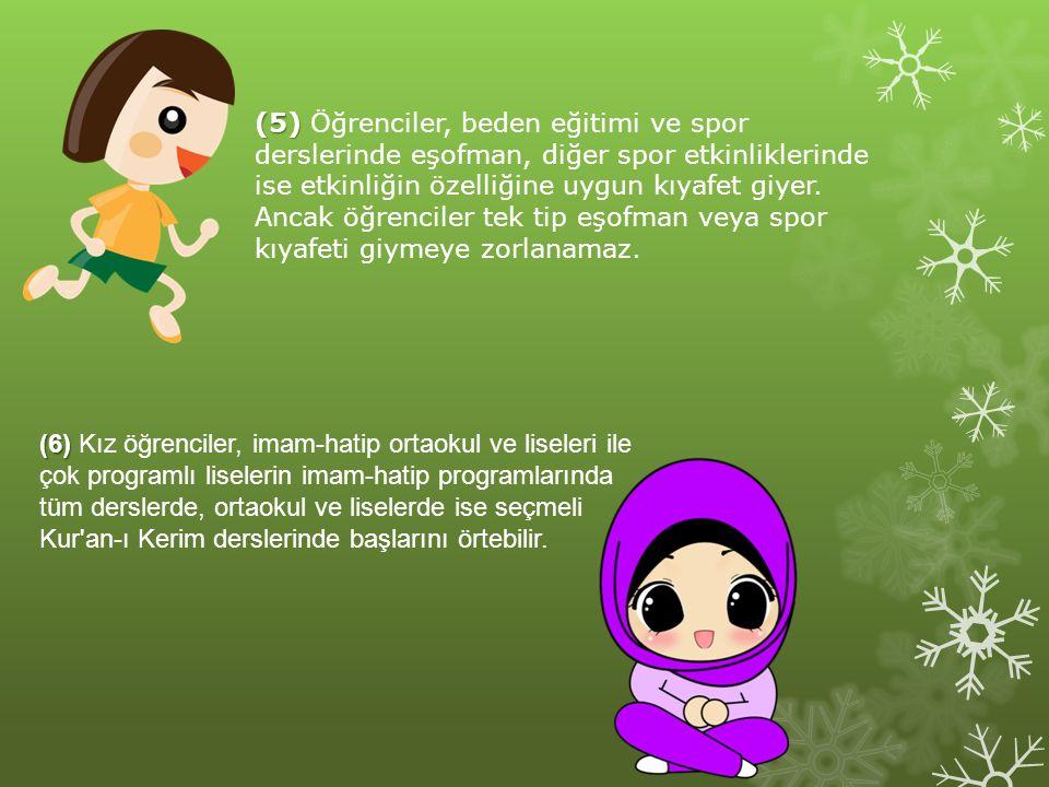 (5) Öğrenciler, beden eğitimi ve spor derslerinde eşofman, diğer spor etkinliklerinde ise etkinliğin özelliğine uygun kıyafet giyer. Ancak öğrenciler tek tip eşofman veya spor kıyafeti giymeye zorlanamaz.