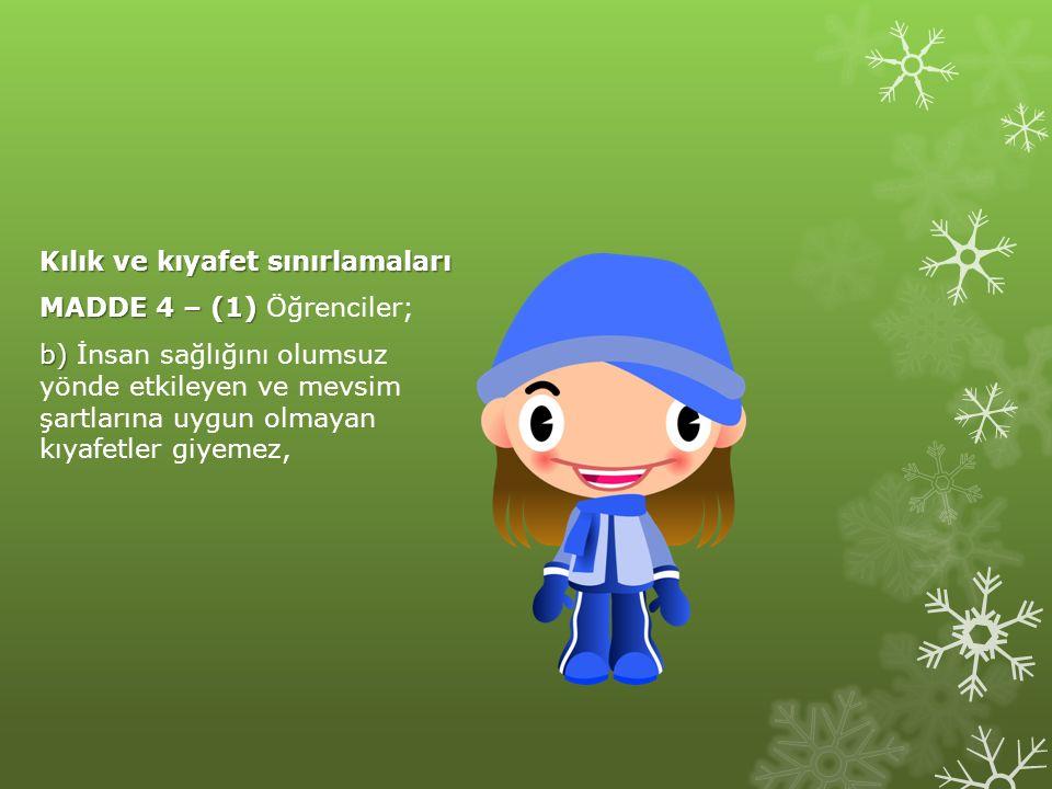 Kılık ve kıyafet sınırlamaları MADDE 4 – (1) Öğrenciler; b) İnsan sağlığını olumsuz yönde etkileyen ve mevsim şartlarına uygun olmayan kıyafetler giyemez,