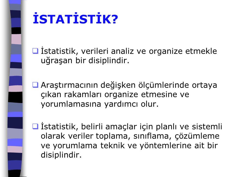 İSTATİSTİK İstatistik, verileri analiz ve organize etmekle uğraşan bir disiplindir.