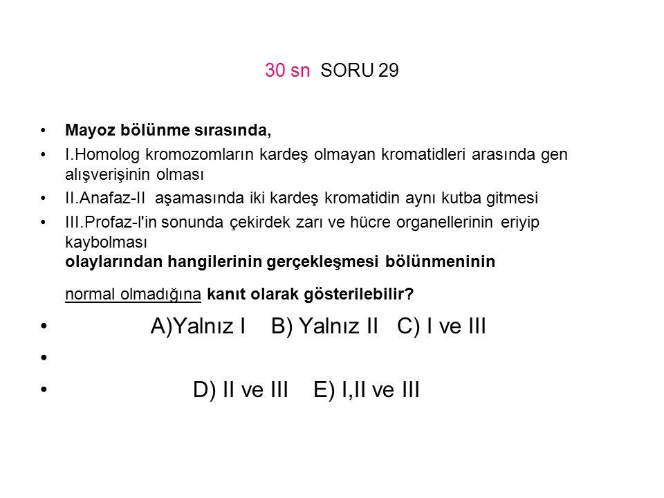 A)Yalnız I B) Yalnız II C) I ve III D) II ve III E) I,II ve III