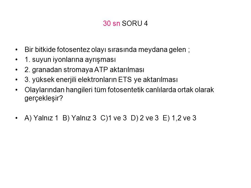 30 sn SORU 4 Bir bitkide fotosentez olayı sırasında meydana gelen ; 1. suyun iyonlarına ayrışması.